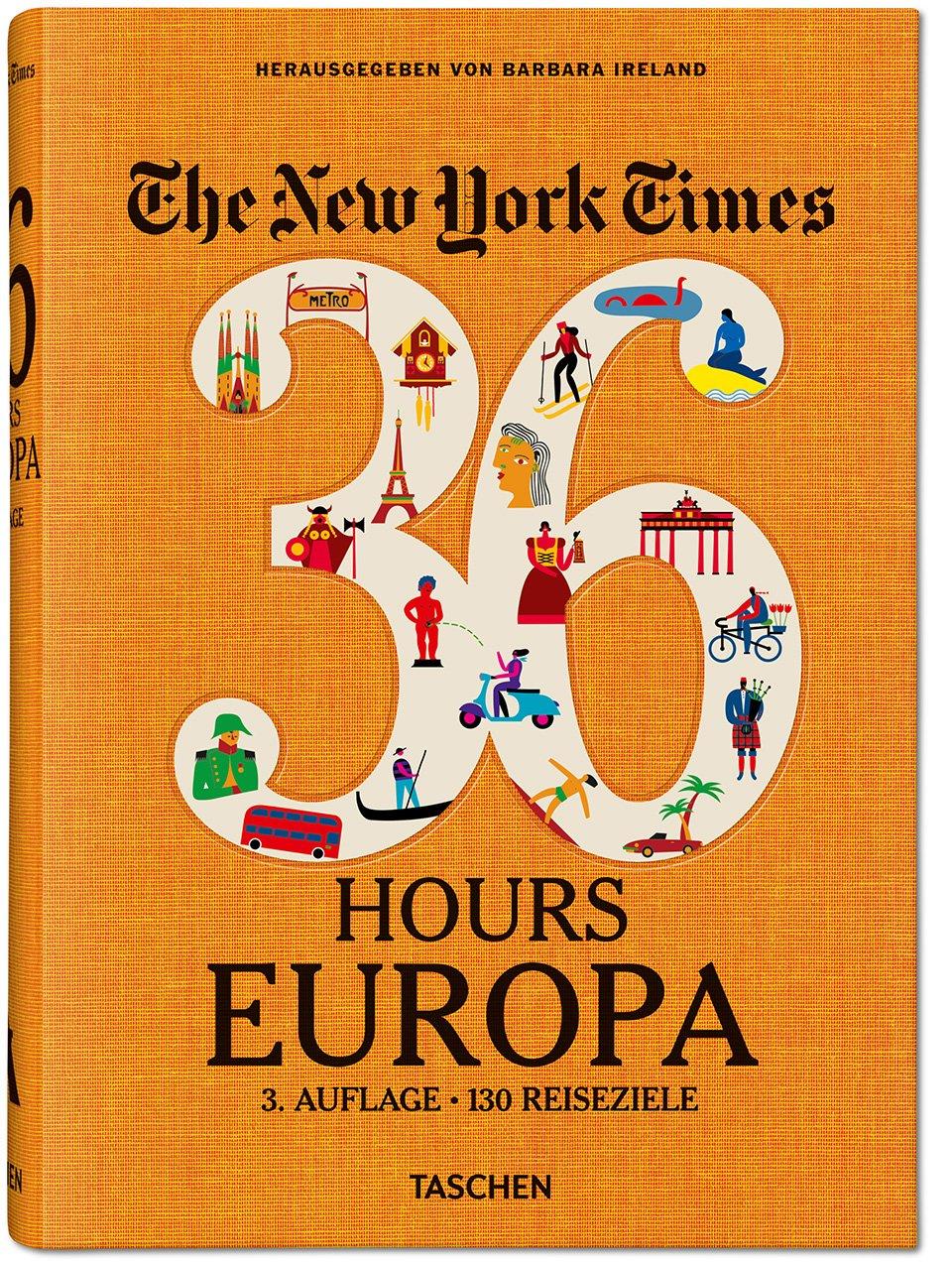 The New York Times. 36 Hours Europa, 3. Auflage, herausgegeben von Barbara Ireland.